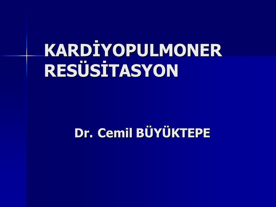 KARDİYOPULMONER RESÜSİTASYON Dr. Cemil BÜYÜKTEPE KARDİYOPULMONER RESÜSİTASYON Dr. Cemil BÜYÜKTEPE
