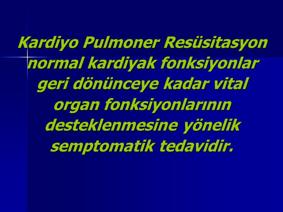 Kardiyo Pulmoner Resüsitasyon normal kardiyak fonksiyonlar geri dönünceye kadar vital organ fonksiyonlarının desteklenmesine yönelik semptomatik tedav