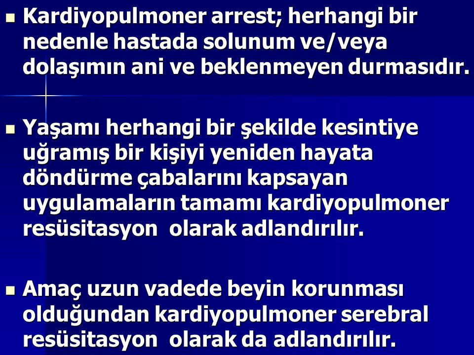 Kardiyopulmoner arrest; herhangi bir nedenle hastada solunum ve/veya dolaşımın ani ve beklenmeyen durmasıdır. Kardiyopulmoner arrest; herhangi bir ned