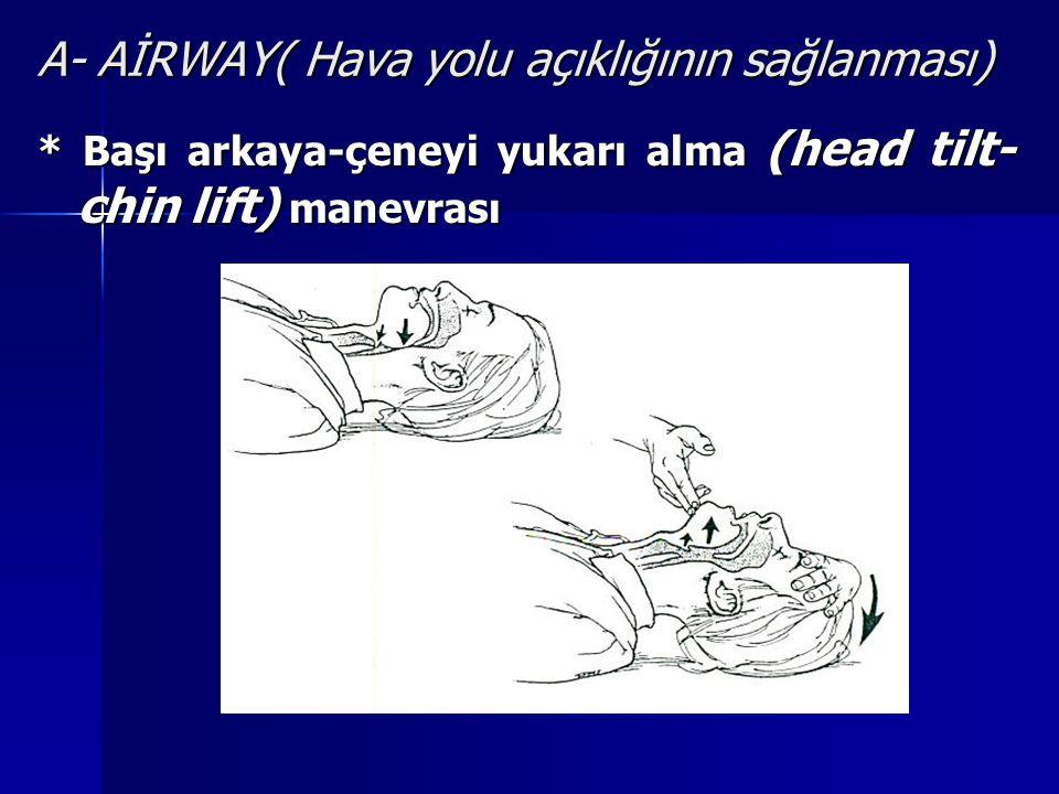 A- AİRWAY( Hava yolu açıklığının sağlanması) * Başı arkaya-çeneyi yukarı alma (head tilt- chin lift) manevrası
