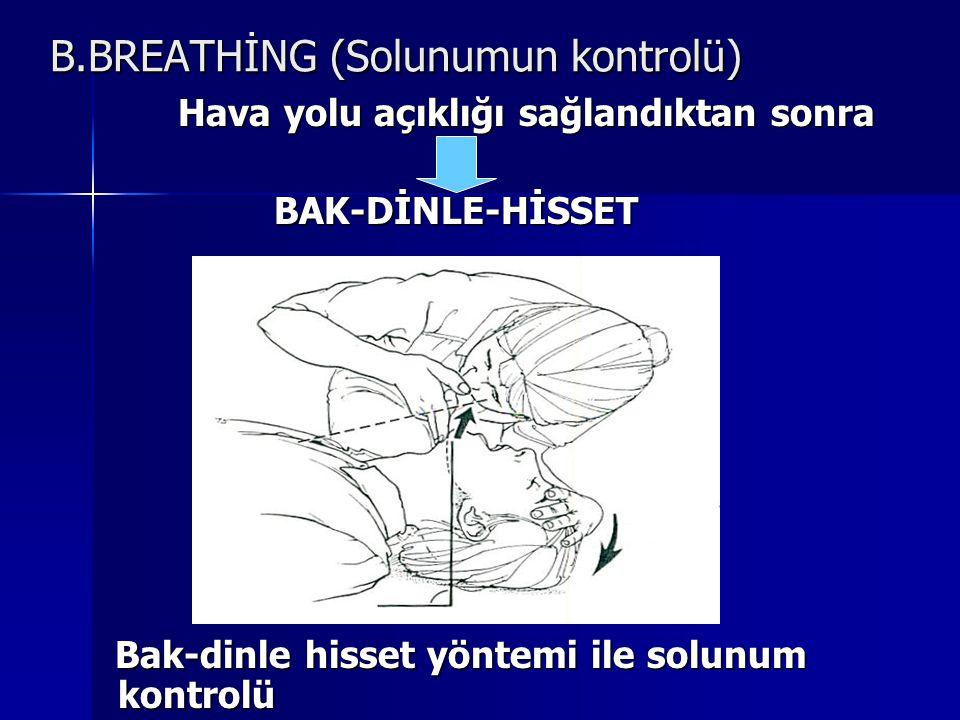 B.BREATHİNG (Solunumun kontrolü) Hava yolu açıklığı sağlandıktan sonra BAK-DİNLE-HİSSET Bak-dinle hisset yöntemi ile solunum kontrolü Bak-dinle hisset