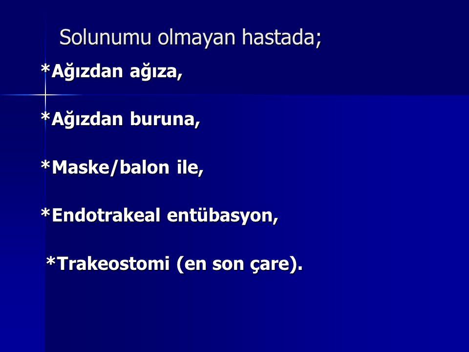 Solunumu olmayan hastada; *Ağızdan ağıza, *Ağızdan buruna, *Maske/balon ile, *Endotrakeal entübasyon, *Trakeostomi (en son çare). *Trakeostomi (en son