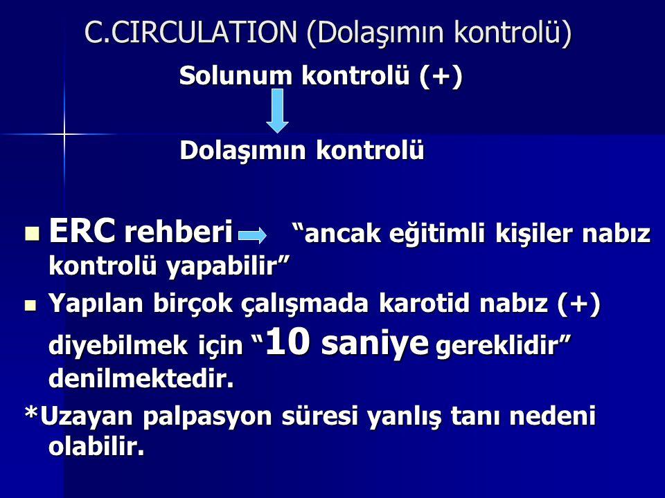 """C.CIRCULATION (Dolaşımın kontrolü) Solunum kontrolü (+) Solunum kontrolü (+) Dolaşımın kontrolü Dolaşımın kontrolü ERC rehberi """"ancak eğitimli kişiler"""