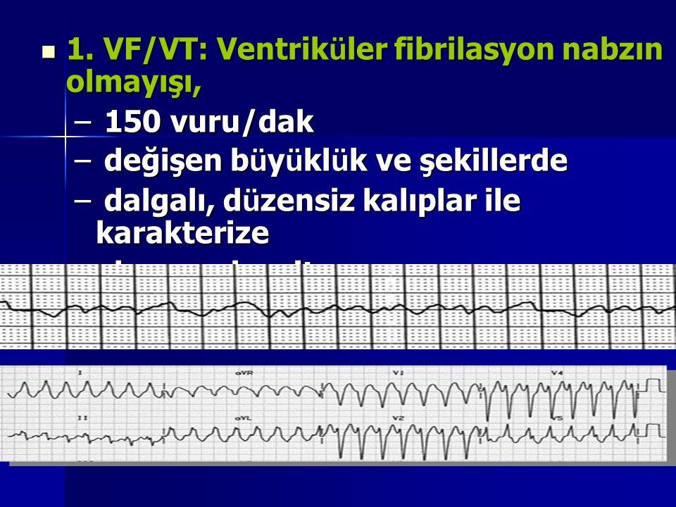 1. VF/VT: Ventrik ü ler fibrilasyon nabzın olmayışı, 1. VF/VT: Ventrik ü ler fibrilasyon nabzın olmayışı, – 150 vuru/dak – değişen b ü y ü kl ü k ve ş