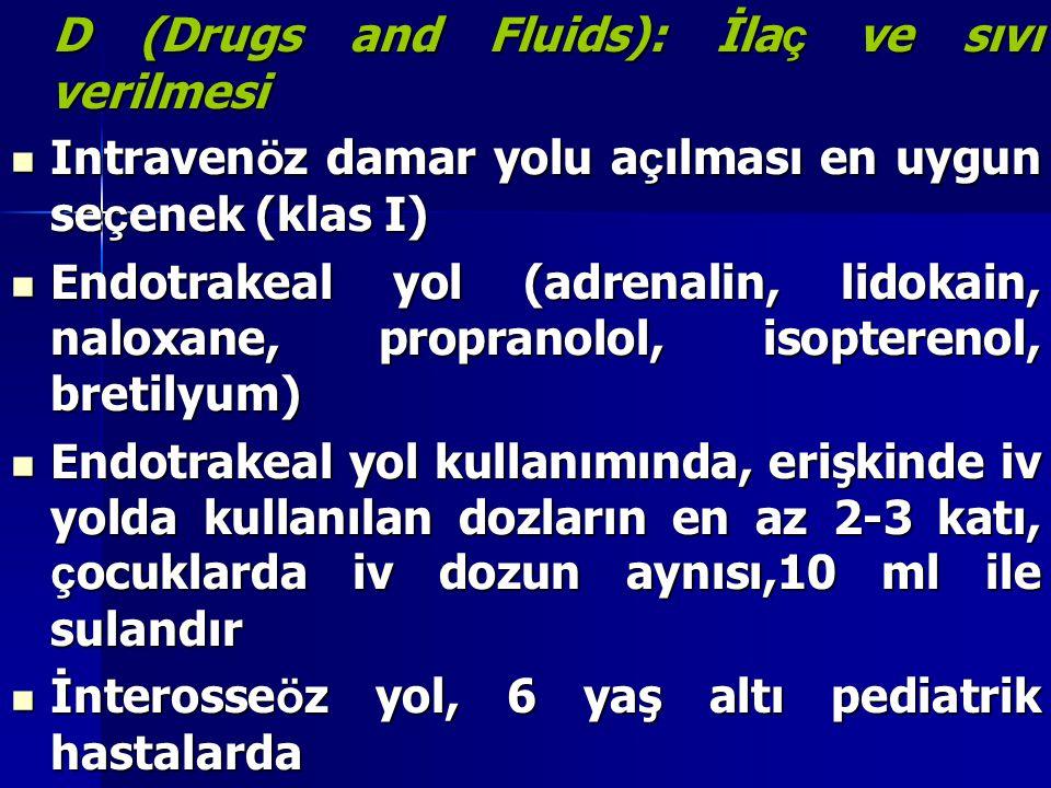 D (Drugs and Fluids): İla ç ve sıvı verilmesi D (Drugs and Fluids): İla ç ve sıvı verilmesi Intraven ö z damar yolu a ç ılması en uygun se ç enek (kla