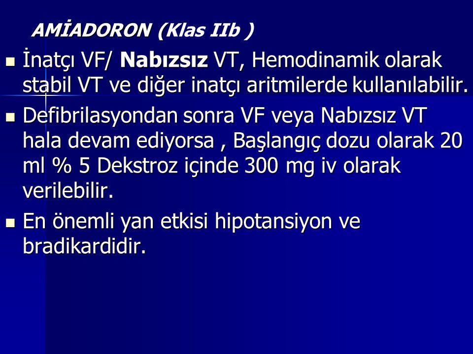 AMİADORON ( AMİADORON (Klas IIb ) İnatçı VF/ Nabızsız VT, Hemodinamik olarak stabil VT ve diğer inatçı aritmilerde kullanılabilir. İnatçı VF/ Nabızsız