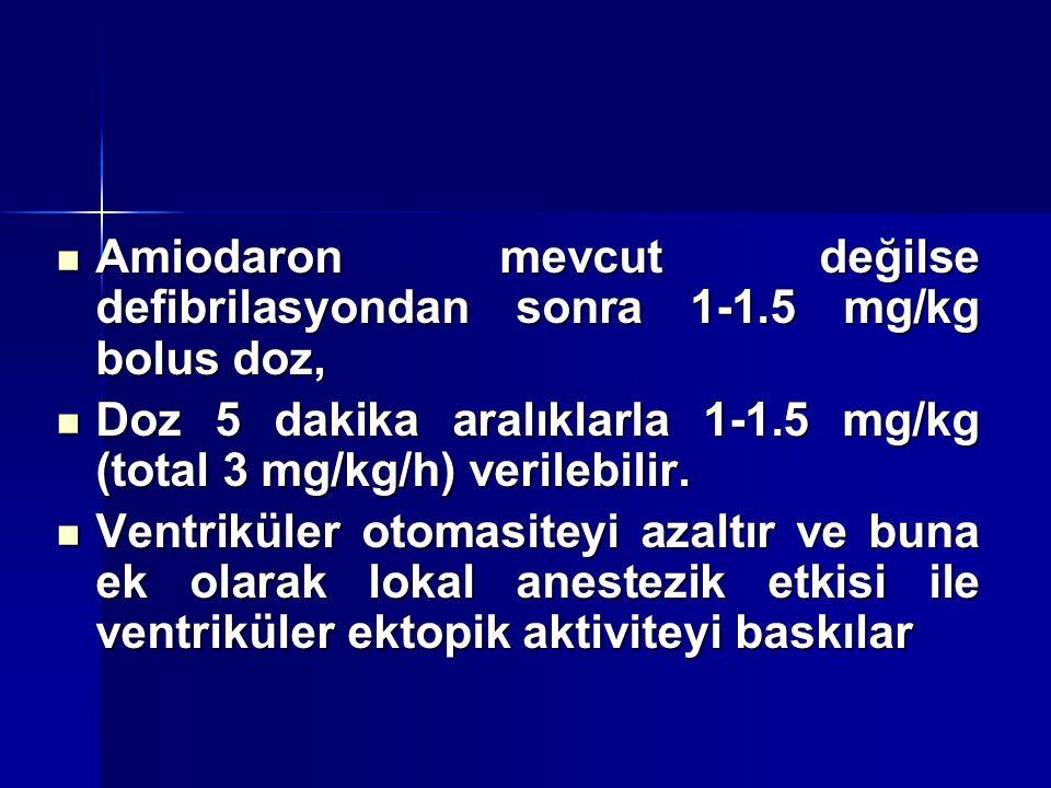 Doz 5 dakika aralıklarla 1-1.5 mg/kg (total 3 mg/kg/h) verilebilir. Doz 5 dakika aralıklarla 1-1.5 mg/kg (total 3 mg/kg/h) verilebilir. Ventriküler ot