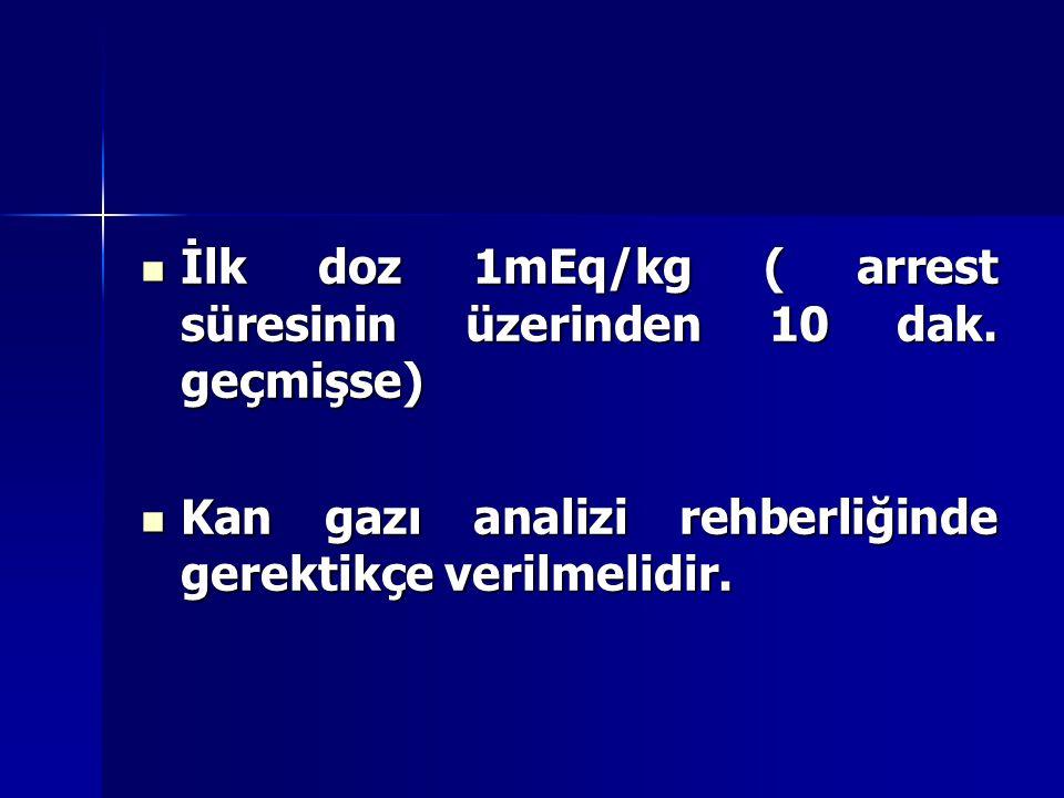 İlk doz 1mEq/kg ( arrest süresinin üzerinden 10 dak. geçmişse) İlk doz 1mEq/kg ( arrest süresinin üzerinden 10 dak. geçmişse) Kan gazı analizi rehberl