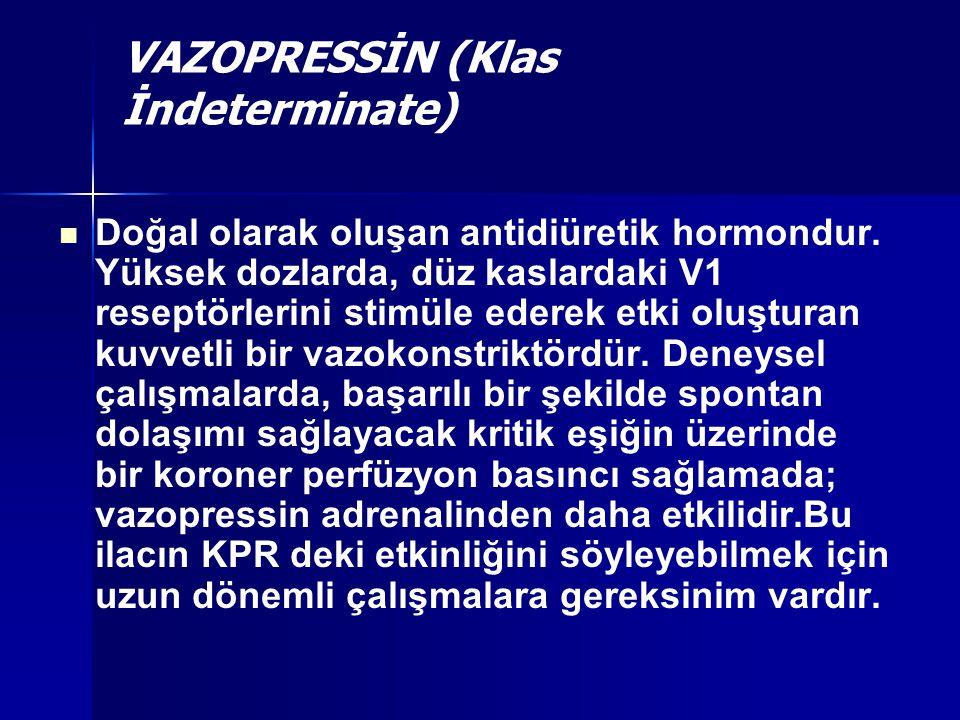 VAZOPRESSİN (Klas İndeterminate) Doğal olarak oluşan antidiüretik hormondur. Yüksek dozlarda, düz kaslardaki V1 reseptörlerini stimüle ederek etki olu