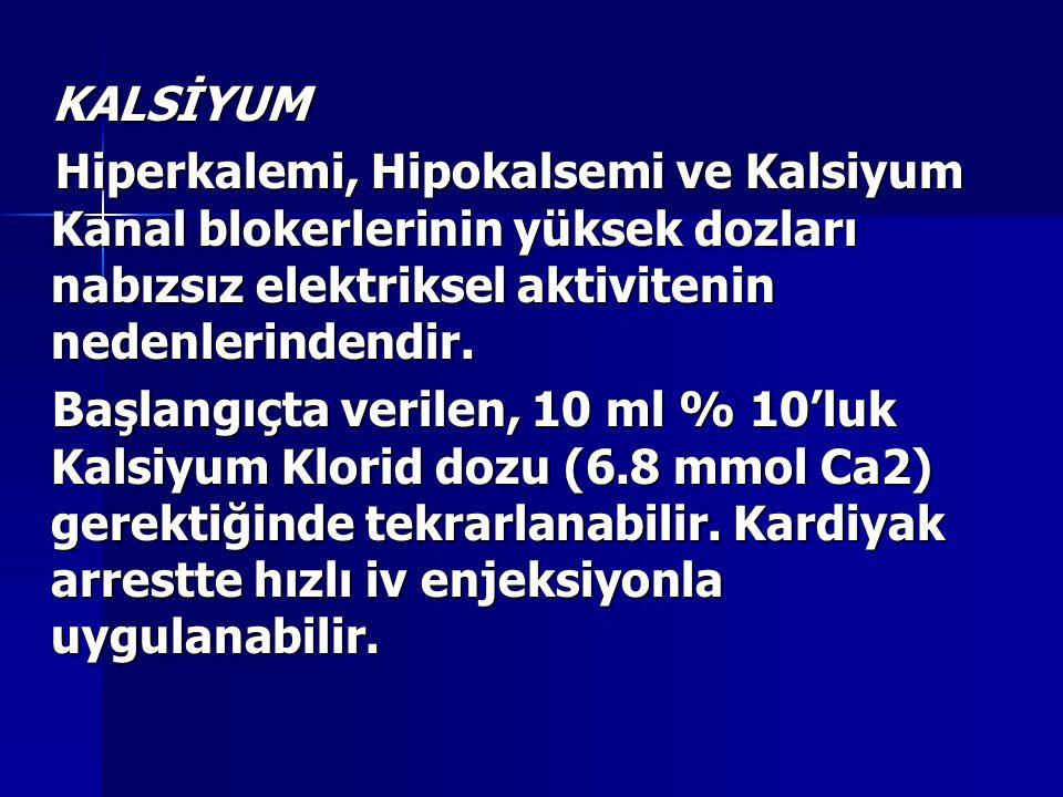 KALSİYUM KALSİYUM Hiperkalemi, Hipokalsemi ve Kalsiyum Kanal blokerlerinin yüksek dozları nabızsız elektriksel aktivitenin nedenlerindendir. Hiperkale