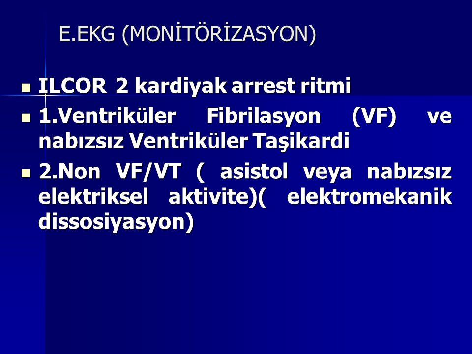 E.EKG (MONİTÖRİZASYON) ILCOR 2 kardiyak arrest ritmi ILCOR 2 kardiyak arrest ritmi 1.Ventrik ü ler Fibrilasyon (VF) ve nabızsız Ventrik ü ler Taşikard