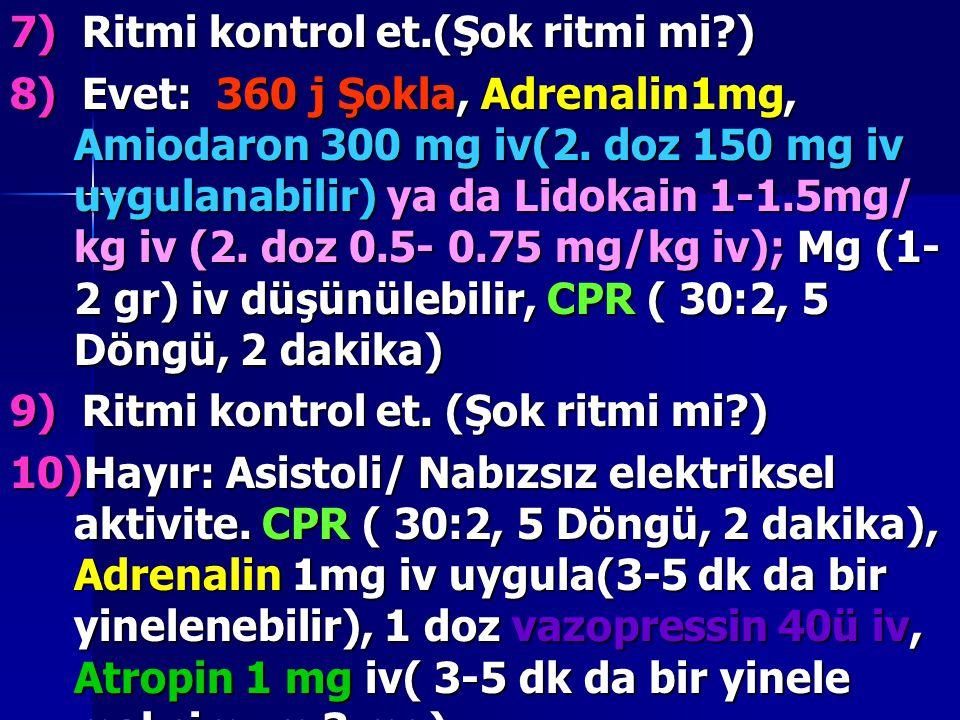 7) Ritmi kontrol et.(Şok ritmi mi?) 8) Evet: 360 j Şokla, Adrenalin1mg, Amiodaron 300 mg iv(2. doz 150 mg iv uygulanabilir) ya da Lidokain 1-1.5mg/ kg