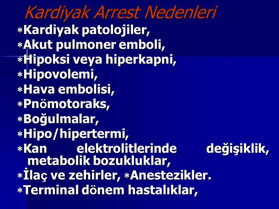 Kardiyak Arrest Nedenleri  Kardiyak patolojiler,  Akut pulmoner emboli,  Hipoksi veya hiperkapni,  Hipovolemi,  Hava embolisi,  Pn ö motoraks, 