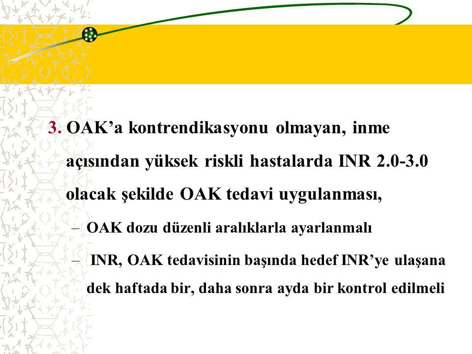 3. OAK'a kontrendikasyonu olmayan, inme açısından yüksek riskli hastalarda INR 2.0-3.0 olacak şekilde OAK tedavi uygulanması, –OAK dozu düzenli aralık