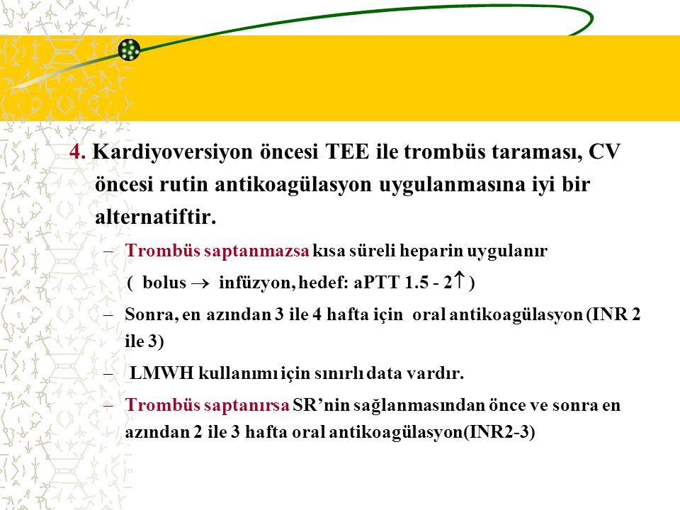 4. Kardiyoversiyon öncesi TEE ile trombüs taraması, CV öncesi rutin antikoagülasyon uygulanmasına iyi bir alternatiftir. –Trombüs saptanmazsa kısa sür