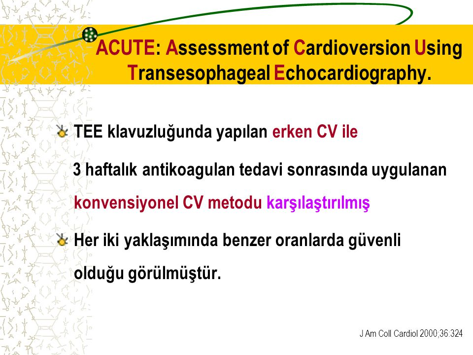 ACUTE: Assessment of Cardioversion Using Transesophageal Echocardiography.