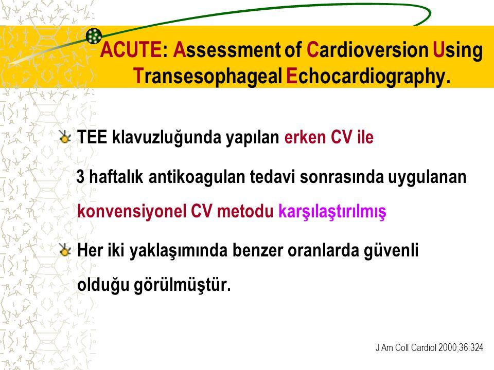 ACUTE: Assessment of Cardioversion Using Transesophageal Echocardiography. TEE klavuzluğunda yapılan erken CV ile 3 haftalık antikoagulan tedavi sonra