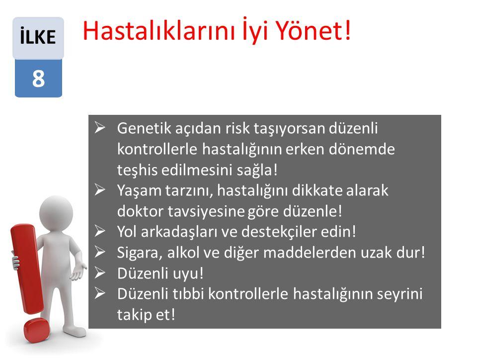 8  Genetik açıdan risk taşıyorsan düzenli kontrollerle hastalığının erken dönemde teşhis edilmesini sağla.