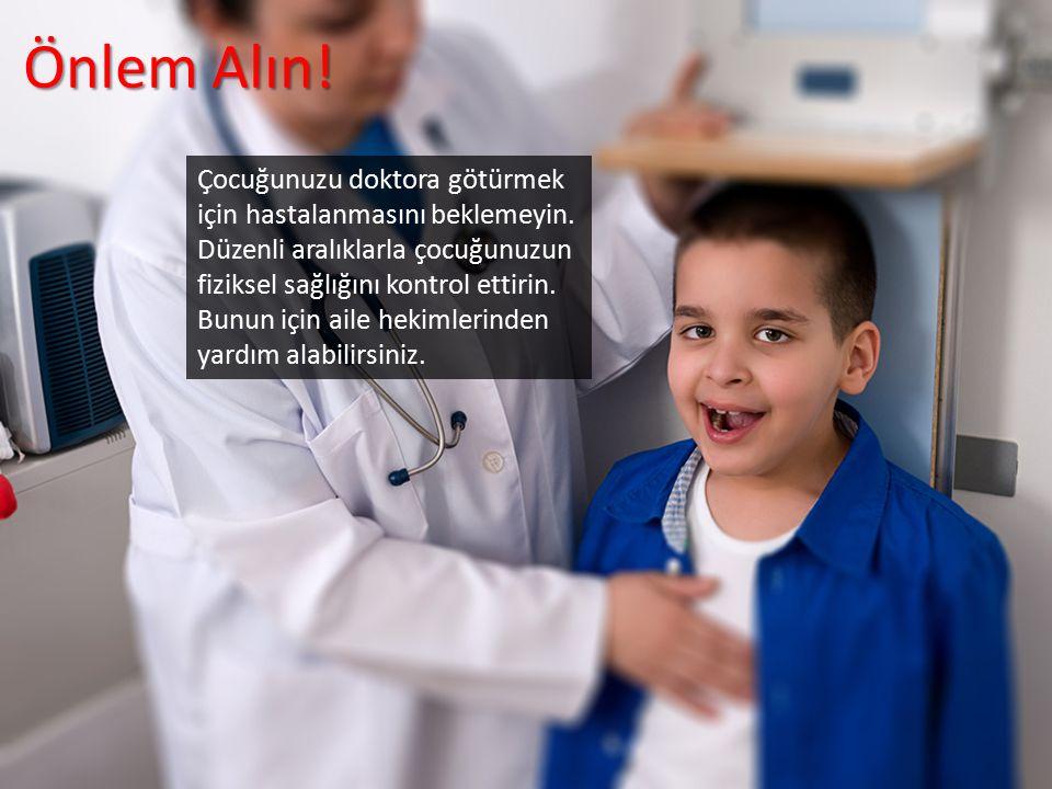 Çocuğunuzu doktora götürmek için hastalanmasını beklemeyin.
