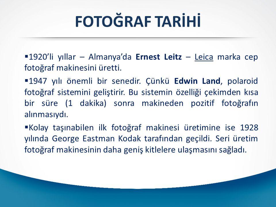 FOTOĞRAF TARİHİ  1920'li yıllar – Almanya'da Ernest Leitz – Leica marka cep fotoğraf makinesini üretti.  1947 yılı önemli bir senedir. Çünkü Edwin L