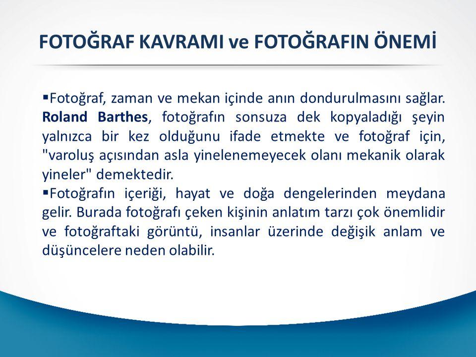  Fotoğraf, zaman ve mekan içinde anın dondurulmasını sağlar. Roland Barthes, fotoğrafın sonsuza dek kopyaladığı şeyin yalnızca bir kez olduğunu ifade