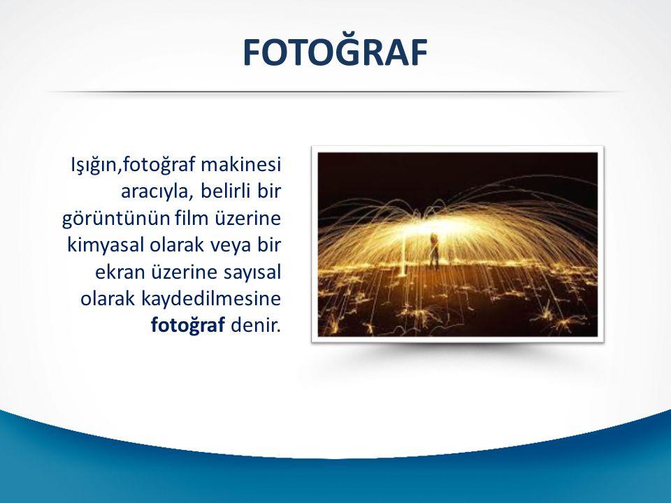 FOTOĞRAF Işığın,fotoğraf makinesi aracıyla, belirli bir görüntünün film üzerine kimyasal olarak veya bir ekran üzerine sayısal olarak kaydedilmesine fotoğraf denir.