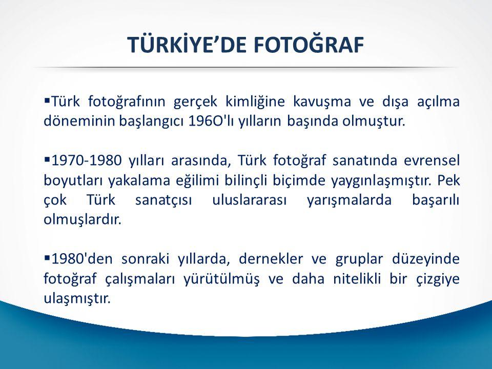 TÜRKİYE'DE FOTOĞRAF  Türk fotoğrafının gerçek kimliğine kavuşma ve dışa açılma döneminin başlangıcı 196O'lı yılların başında olmuştur.  1970-1980 yı