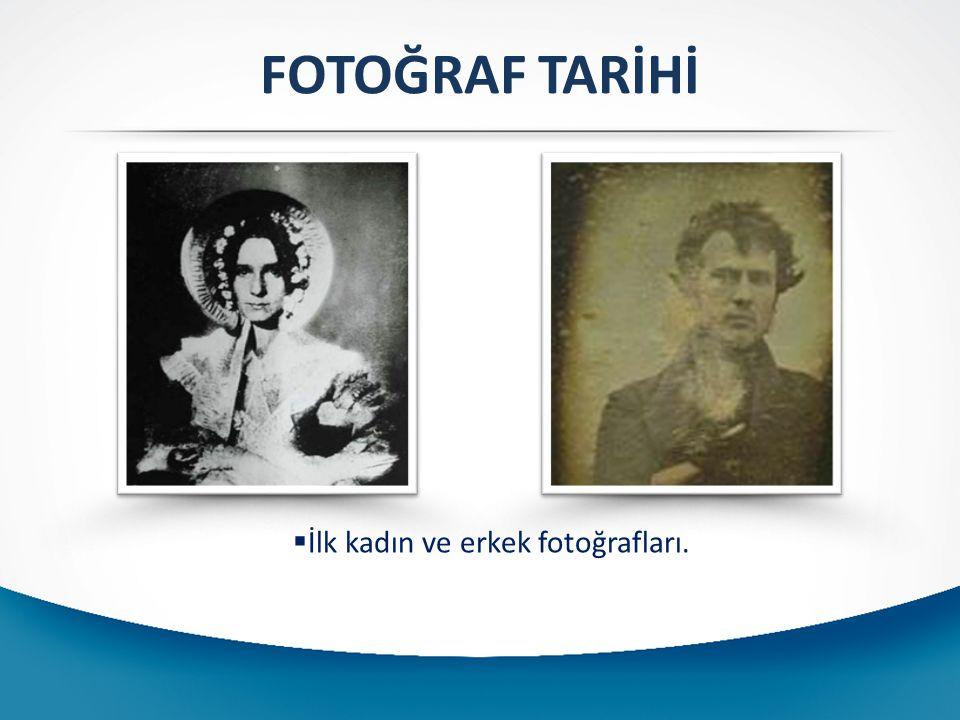 FOTOĞRAF TARİHİ  İlk kadın ve erkek fotoğrafları.