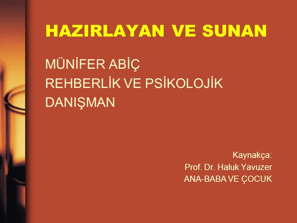 HAZIRLAYAN VE SUNAN MÜNİFER ABİÇ REHBERLİK VE PSİKOLOJİK DANIŞMAN Kaynakça: Prof. Dr. Haluk Yavuzer ANA-BABA VE ÇOCUK