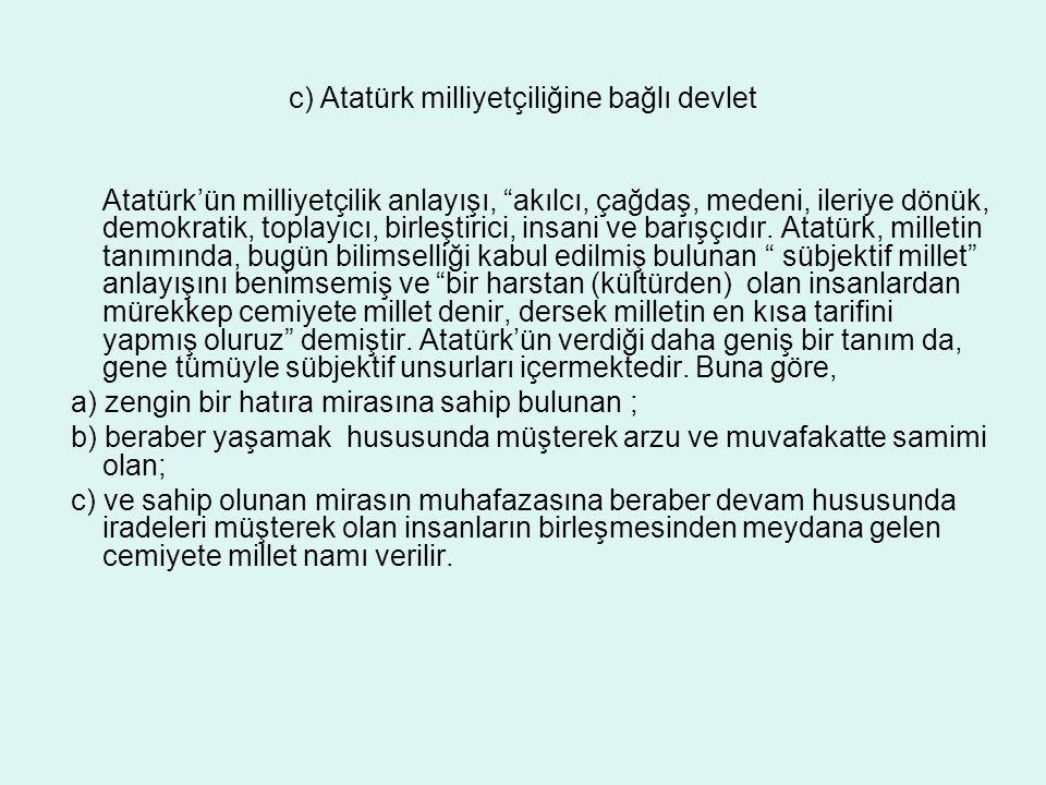 """c) Atatürk milliyetçiliğine bağlı devlet Atatürk'ün milliyetçilik anlayışı, """"akılcı, çağdaş, medeni, ileriye dönük, demokratik, toplayıcı, birleştiric"""