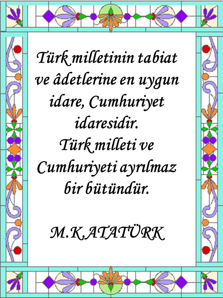 Türk milletinin tabiat ve âdetlerine en uygun idare, Cumhuriyet idaresidir.