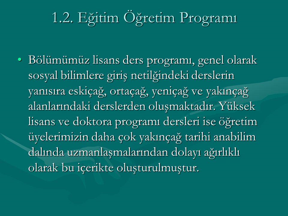 1.2. Eğitim Öğretim Programı Bölümümüz lisans ders programı, genel olarak sosyal bilimlere giriş netilğindeki derslerin yanısıra eskiçağ, ortaçağ, yen