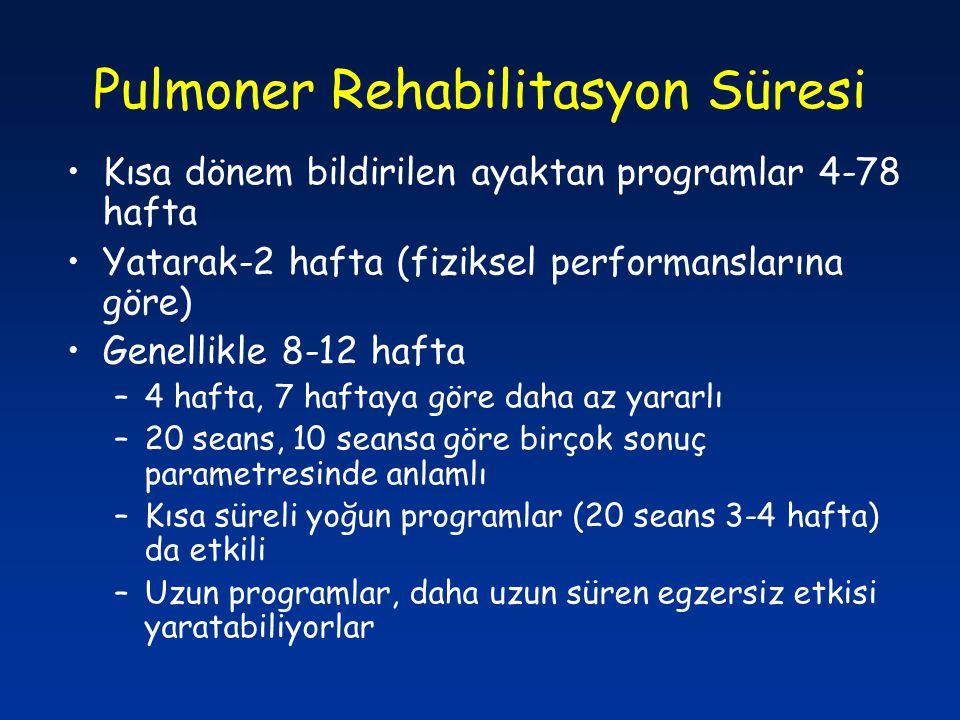 Pulmoner Rehabilitasyon Süresi Kısa dönem bildirilen ayaktan programlar 4-78 hafta Yatarak-2 hafta (fiziksel performanslarına göre) Genellikle 8-12 ha
