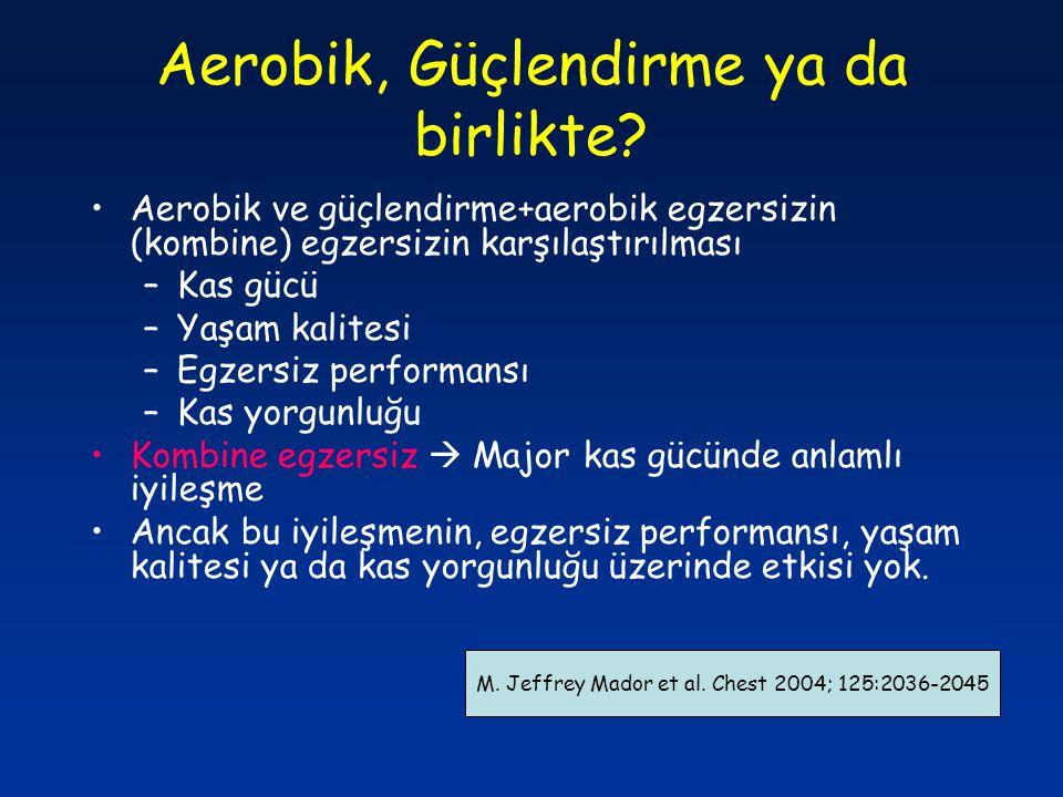 Aerobik, Güçlendirme ya da birlikte? Aerobik ve güçlendirme+aerobik egzersizin (kombine) egzersizin karşılaştırılması –Kas gücü –Yaşam kalitesi –Egzer