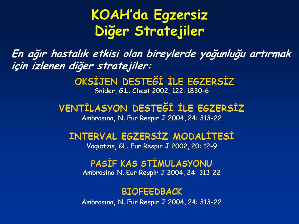 KOAH'da Egzersiz Diğer Stratejiler OKSİJEN DESTEĞİ İLE EGZERSİZ Snider, G.L. Chest 2002, 122: 1830-6 VENTİLASYON DESTEĞİ İLE EGZERSİZ Ambrosino, N. Eu