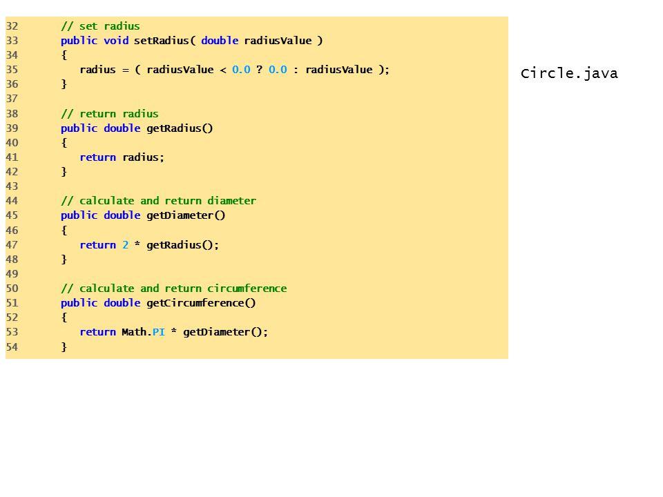 Circle.java 32 // set radius 33 public void setRadius( double radiusValue ) 34 { 35 radius = ( radiusValue < 0.0 .