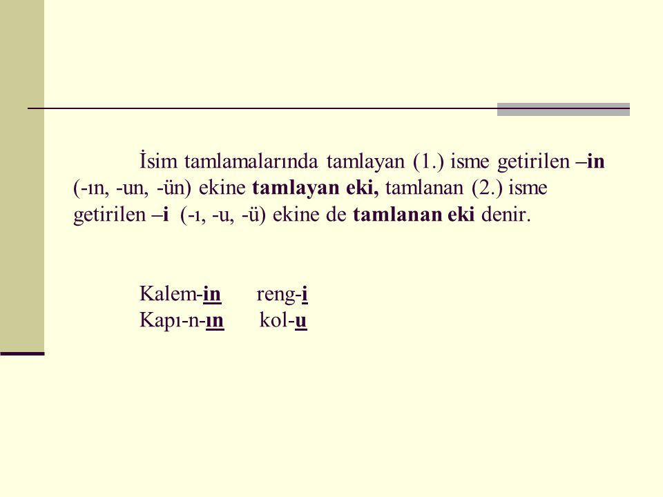 İsim tamlamalarında tamlayan (1.) isme getirilen –in (-ın, -un, -ün) ekine tamlayan eki, tamlanan (2.) isme getirilen –i (-ı, -u, -ü) ekine de tamlana