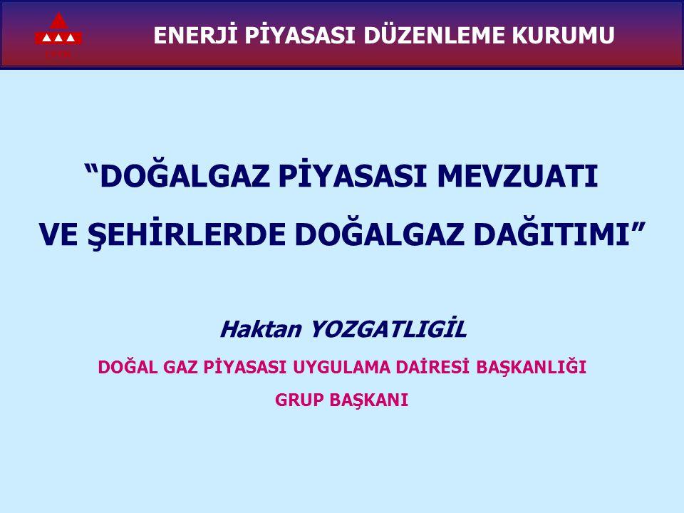 EPDK DAĞITIM LİSANSI İHALELERİ KAPSAMINDA DOĞAL GAZ ARZINA BAŞLAYAN ŞİRKETLER DDoğal gaz kullanmaya başlamış bulunan şehirler: 1) Kayseri (HSV) 2) Konya (GAZNET) 3) Erzurum (PALEN) 4) Çorlu (ÇORDAŞ) 5) Gebze (PALGAZ) 6) İnegöl (İNGAZ) 7) Çatalca (TRAKYA) 8) Bandırma (BADAŞ) 9) Balıkesir (BALGAZ) 10) Sivas (SİDAŞ) 11) Kütahya (ÇİNİGAZ) 12) Konya Ereğli (NETGAZ) 13) Çorum (ÇORUM GAZ) 14) Samsun (SAMGAZ) 15) Aksaray (ERS) 16) Karadeniz Ereğli- Düzce (DÜZCE EREĞLİ) 17) Kırıkkale-Kırşehir (KIRGAZ) 18) Gemlik (GEMDAŞ) 19) Yalova (ARMAGAZ) 20) Uşak (UDAŞ) 21) Polatlı (POLGAZ) 22) Bilecik Bolu (BEYGAZ) 23) İzmir (İZMİRGAZ) 24) Edirne-Tekirdağ-Kırklareli (TRAKYA GAZDAŞ) 25) Malatya (PEGAZ) 26) Niğde-Nevşehir 27) Denizli (KENTGAZ) 28) Kahramanmaraş (ARMADAŞ) 29) Manisa (MANİSAGAZ) 30) Yozgat (SÜRMELİGAZ)