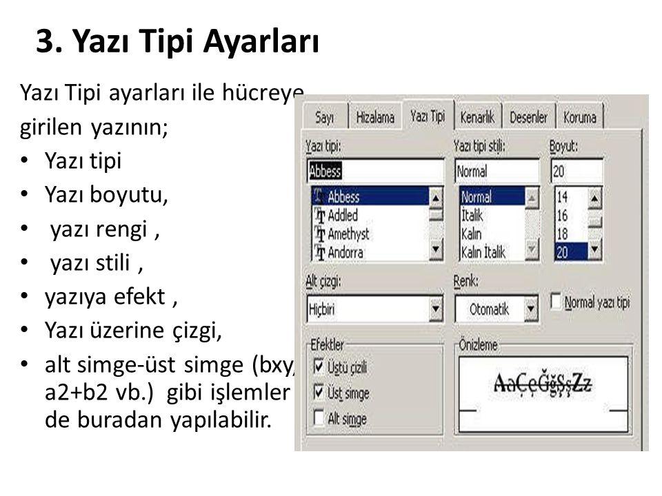 3. Yazı Tipi Ayarları Yazı Tipi ayarları ile hücreye girilen yazının; Yazı tipi Yazı boyutu, yazı rengi, yazı stili, yazıya efekt, Yazı üzerine çizgi,