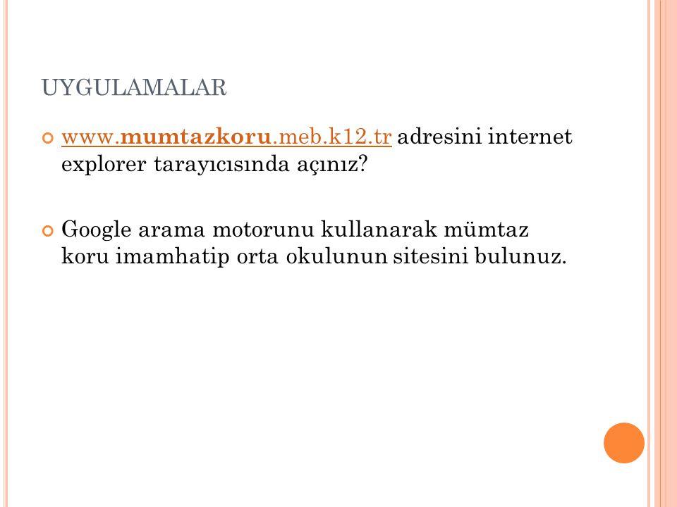 UYGULAMALAR www. mumtazkoru.meb.k12.trwww. mumtazkoru.meb.k12.tr adresini internet explorer tarayıcısında açınız? Google arama motorunu kullanarak müm