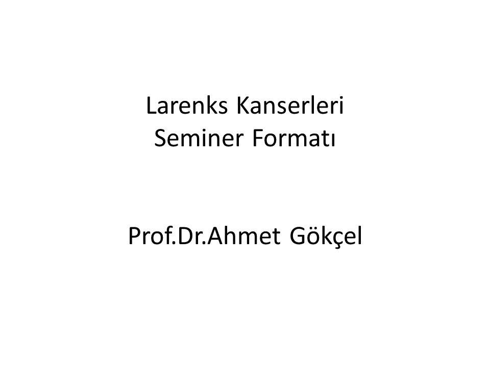 Larenks Kanserleri Seminer Formatı Prof.Dr.Ahmet Gökçel