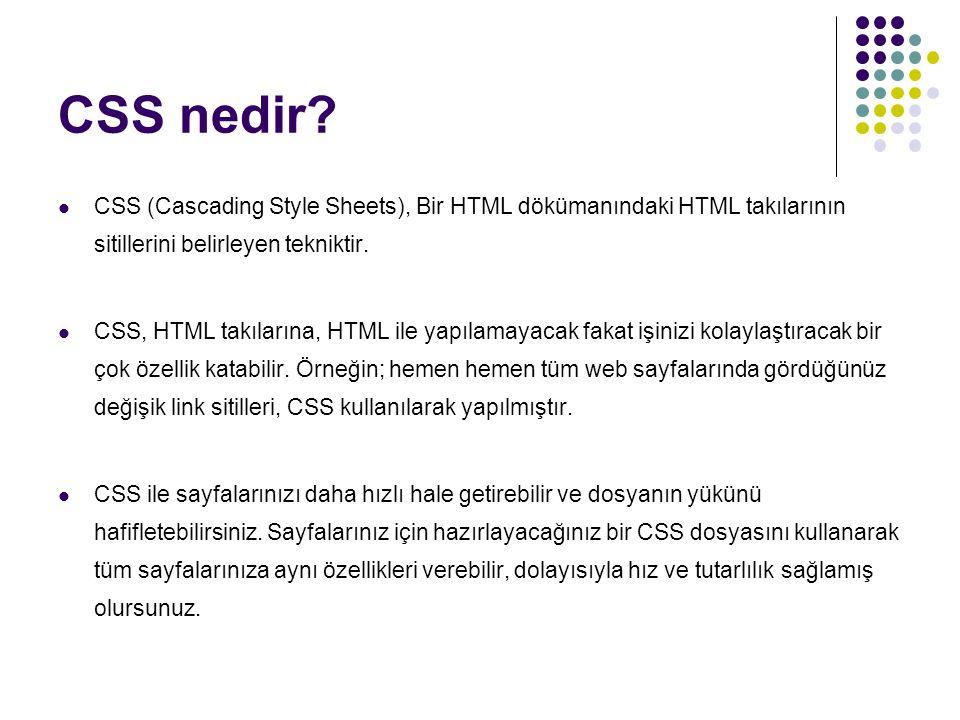 CSS nedir? CSS (Cascading Style Sheets), Bir HTML dökümanındaki HTML takılarının sitillerini belirleyen tekniktir. CSS, HTML takılarına, HTML ile yapı