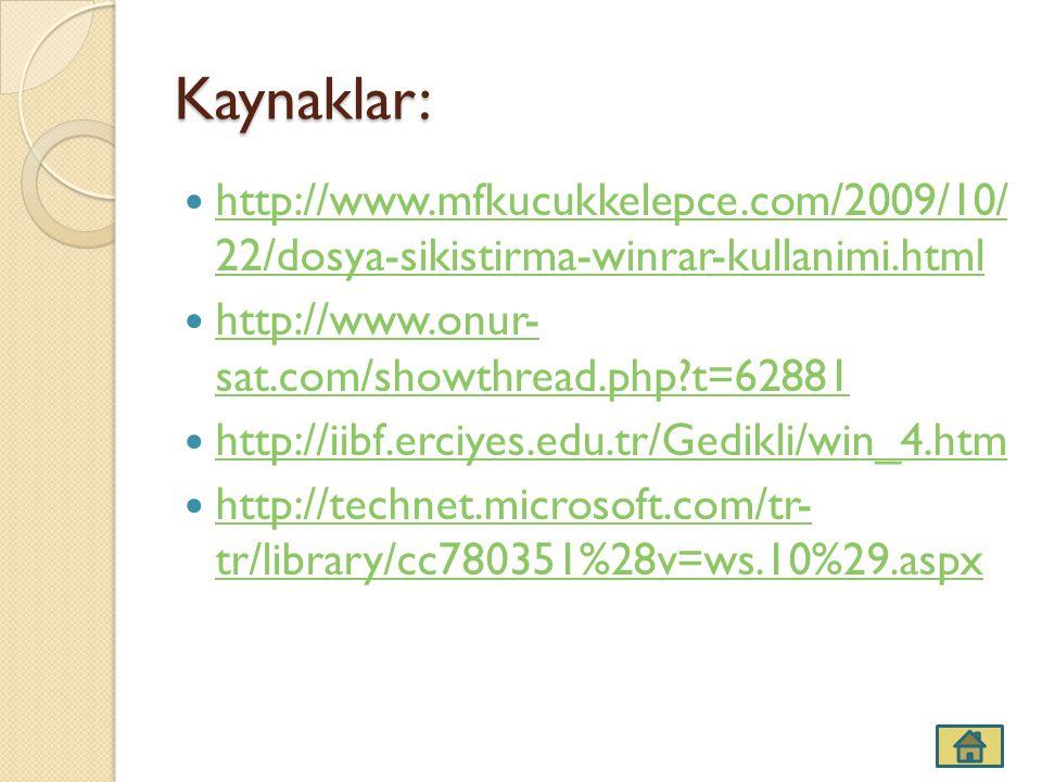 Kaynaklar: http://www.mfkucukkelepce.com/2009/10/ 22/dosya-sikistirma-winrar-kullanimi.html http://www.mfkucukkelepce.com/2009/10/ 22/dosya-sikistirma