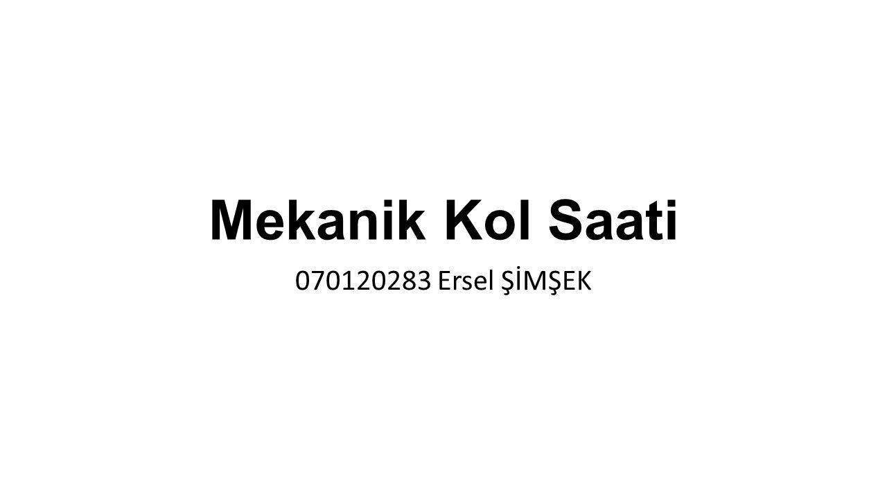 Mekanik Kol Saati 070120283 Ersel ŞİMŞEK