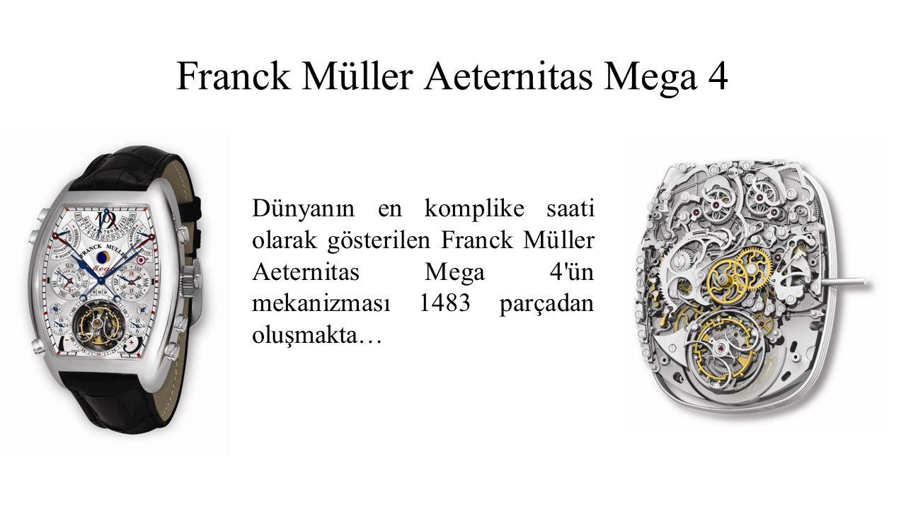 Franck Müller Aeternitas Mega 4 Dünyanın en komplike saati olarak gösterilen Franck Müller Aeternitas Mega 4'ün mekanizması 1483 parçadan oluşmakta…