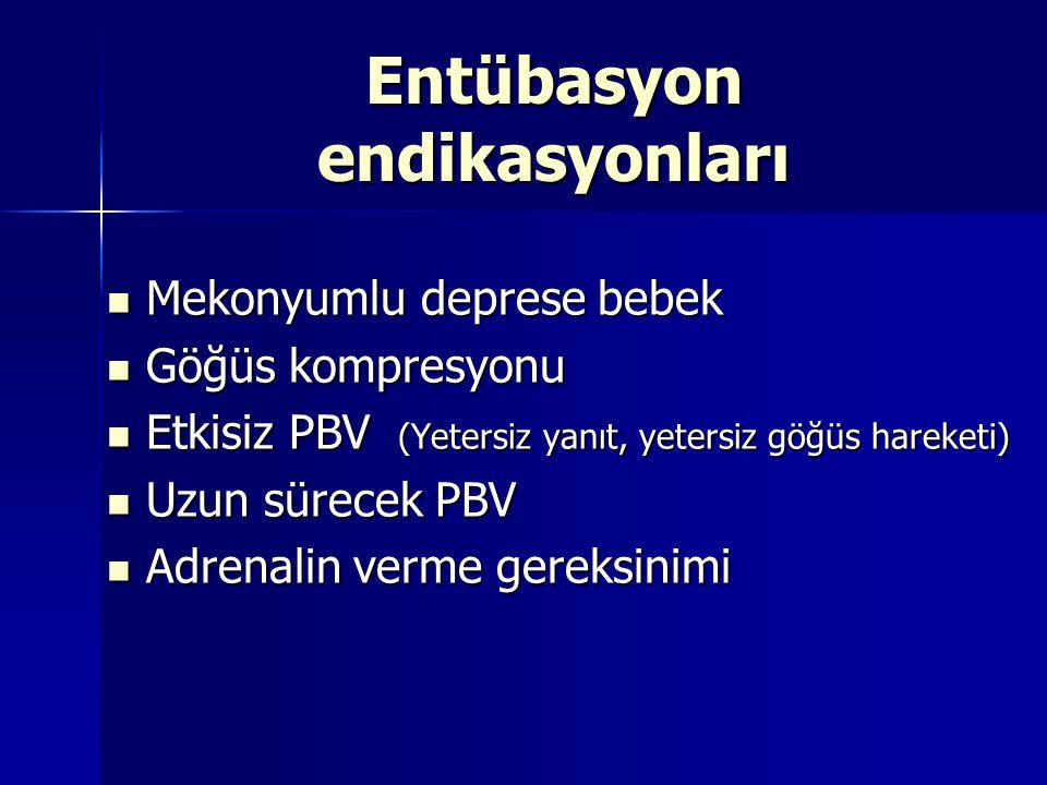 Entübasyon endikasyonları Mekonyumlu deprese bebek Mekonyumlu deprese bebek Göğüs kompresyonu Göğüs kompresyonu Etkisiz PBV (Yetersiz yanıt, yetersiz