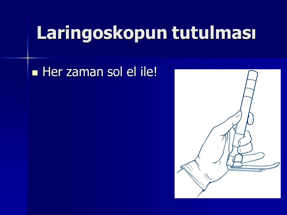 Laringoskopun tutulması Her zaman sol el ile! Her zaman sol el ile!
