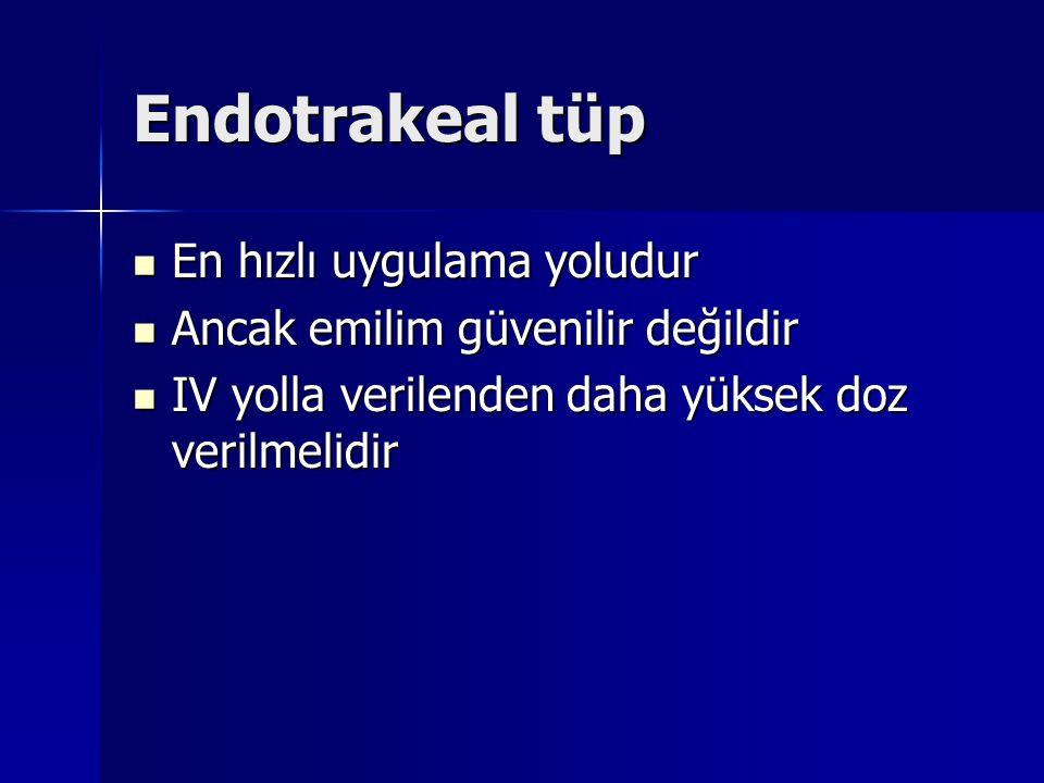 Endotrakeal tüp En hızlı uygulama yoludur En hızlı uygulama yoludur Ancak emilim güvenilir değildir Ancak emilim güvenilir değildir IV yolla verilenden daha yüksek doz verilmelidir IV yolla verilenden daha yüksek doz verilmelidir