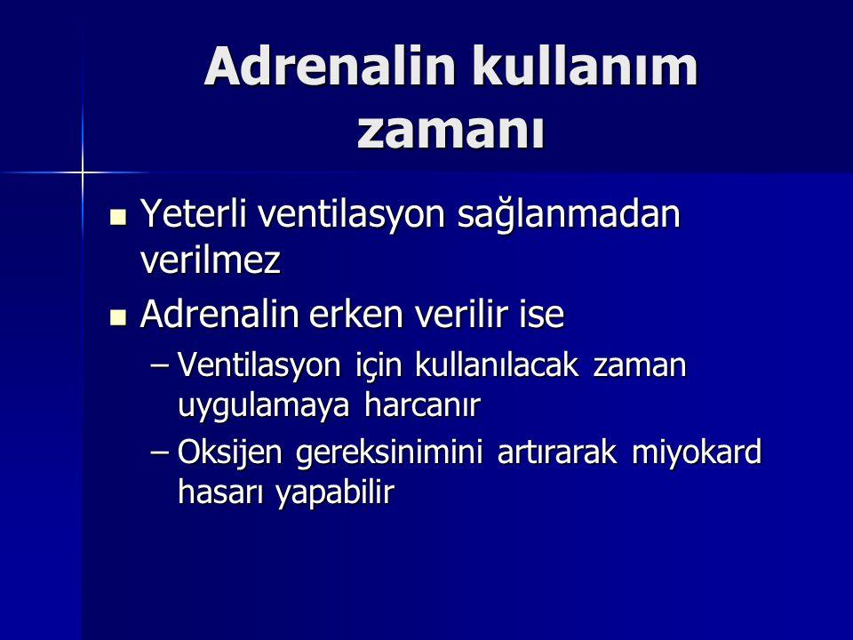 Adrenalin kullanım zamanı Yeterli ventilasyon sağlanmadan verilmez Yeterli ventilasyon sağlanmadan verilmez Adrenalin erken verilir ise Adrenalin erke