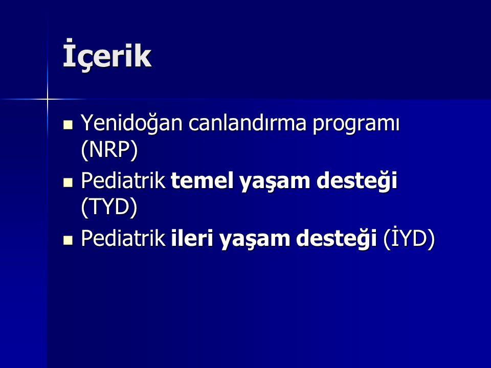 İçerik Yenidoğan canlandırma programı (NRP) Yenidoğan canlandırma programı (NRP) Pediatrik temel yaşam desteği (TYD) Pediatrik temel yaşam desteği (TY